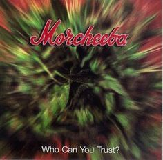 The first Morcheeba album. Delicious.