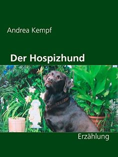 Der Hospizhund: Erzählung von Andrea Kempf https://www.amazon.de/dp/B00LGLN3DI/ref=cm_sw_r_pi_dp_x_tEhLyb6H5WJMW