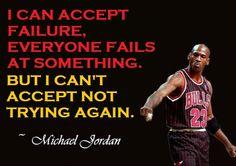 Michael Jordan can accept failure but not giving up