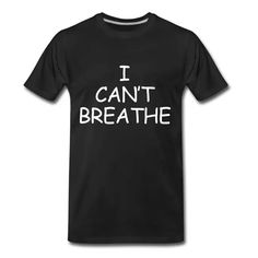 Synergy Designs   T-Shirts Hoodies and Gift Ideas   I CANT BREATHE Black Lives Matter No Justice - Mens Premium T-Shirt Eric Garner, Cant Breathe, Types Of Printing, Viscose Fabric, Great T Shirts, Sarcastic Humor, Black History, Black Men, Custom Shirts