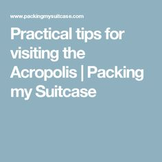 Practical tips for visiting the Acropolis | Packing my Suitcase