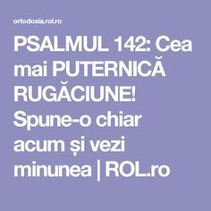 PSALMUL 142: Cea mai PUTERNICĂ RUGĂCIUNE! Spune-o chiar acum și vezi minunea | ROL.ro Prayer Board, Heart And Mind, Alter, Good To Know, Delaware, Prayers, Spirituality, Faith, Thoughts