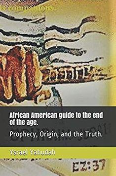 African American guide to the end of the age.: Prophecy, Origin, and the Truth. End Of The Age, Oppression, Heavens, Black People, Biography, Scriptures, New Books, African, Earth
