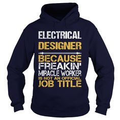 ELECTRICAL DESIGNER Because FREAKIN Miracle Worker Isn't An Official Job Title T-Shirts, Hoodies. GET IT ==► https://www.sunfrog.com/LifeStyle/ELECTRICAL-DESIGNER--FREAKIN-Navy-Blue-Hoodie.html?id=41382
