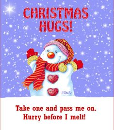 Hey peeps! here is the Christmas hugs! Take one and pass me on Hurry before i melt !