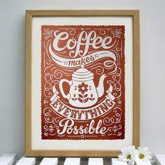 Coffee Makes Everything Possible | Alexandra Snowdon