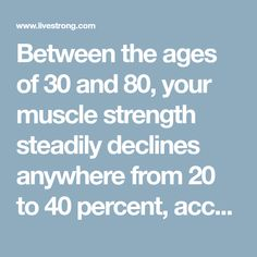 """Between the ages of 30 and 80, your muscle strength steadily declines anywhere from 20 to 40 percent, according to """"Fallproof!: A Comprehensive..."""