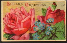Sincere Greetings..postmarked 1913.  This card shows a rose and forget-me-nots.  A bouquet of red roses, often used to show love, is used as a Valentine's Day gift in many countries.