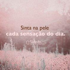 #frase #tododia #bemestar #pele #sensacao