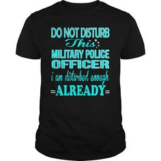 MILITARY POLICE OFFICER Do Not Disturb I Am Disturbed Enough Already T-Shirts, Hoodies. ADD TO CART ==► https://www.sunfrog.com/LifeStyle/MILITARY-POLICE-OFFICER--DISTURB-Black-Guys.html?41382