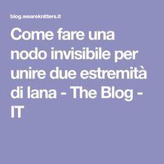 Come fare una nodo invisibile per unire due estremità di lana - The Blog - IT