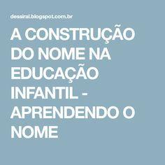 A CONSTRUÇÃO DO NOME NA EDUCAÇÃO INFANTIL - APRENDENDO O NOME