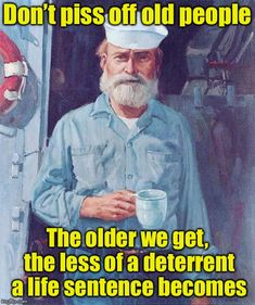 An image tagged old sailor,memes,old people,pissed off,prison Funny Signs, Funny Jokes, Hilarious, Wisdom Quotes, Life Quotes, Qoutes, Believe, Warrior Quotes, Military Humor