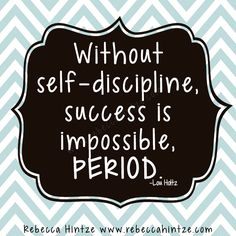 Without self-discipline, success is impossible, period. -Lou Holtz