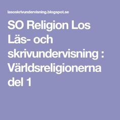 SO Religion Los Läs- och skrivundervisning : Världsreligionerna del 1 Teacher Education, School Teacher, Religion, Ann, Pictures, Faith