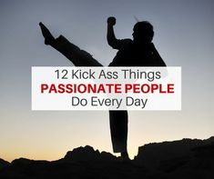 Are you a passionate person? In this post discover the 12 things passionate people do every day.