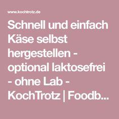Schnell und einfach Käse selbst hergestellen - optional laktosefrei - ohne Lab - KochTrotz | Foodblog | Reiseblog | Genuss trotz Einschränkungen