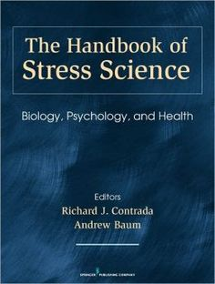 The handbook of stress science : biology, psychology, and health / editors, Richard J. Contrada, Andrew Baum