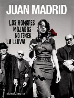 'Los hombres mojados no temen la lluvia', Juan Madrid
