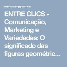 ENTRE CLICS - Comunicação, Marketing e Variedades: O significado das figuras geométricas na construção de Logos