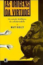 Em AS ORIGENS DA VIRTUDE, o autor disseca pesquisas recentes que mostram que a mente humana desenvolveu um instinto especial para as trocas sociais, e que é esse 'programa mental' que nos leva a usufruir dos benefícios da cooperação e afastar aqueles que rompem o contrato social. Tomando como ponto de partida a filosofia de Hobbes e Rousseau, Matt Ridley traça a evolução da sociedade em muitas esferas, da célula às sociedades, de forma simples e didática.