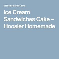 Ice Cream Sandwiches Cake – Hoosier Homemade