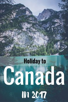 Holiday to Canada in 2017.  Put it on your bucket list!