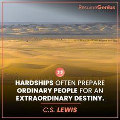 """Hardships often prepare ordinary people for an extraordinary destiny. Online Resume Builder, Free Resume Builder, Job Quotes, Trust Quotes, Resume Maker, Perfect Resume, Professional Resume, Resume Templates, Destiny"