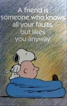 "Peanuts: Charlie Brown & Snoopy - ""A friend is someone who knows all your faults, but likes you anyway."""
