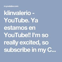 klinvalerio - YouTube. Ya estamos en YouTube!!  I'm so really excited, so subscribe in my Chanel