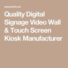 quality digital signage video wall touch screen kiosk manufacturer