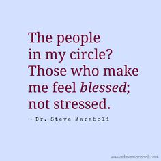 """The people in my circle? Those who make me feel blessed; not stressed."" - Steve Maraboli #quote"