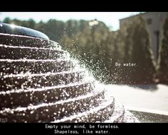 Empty your mind, be formless, shapeless like water