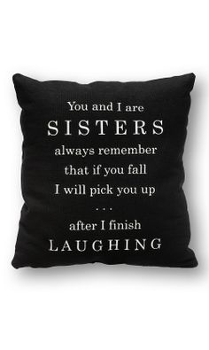 Sisters pillow, of course! :D