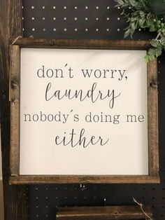 Dont worry laundry nobodys doing me either This sign measures approximately (measurements are within Each of our signs are handmade and hand painted from different textures of wood making each one a little bit different from the others. Expect there to be Handmade Home Decor, Unique Home Decor, Cheap Home Decor, Diy Home Decor, Funny Home Decor, Home Decor Quotes, Home Decor Signs, Wood Bedroom, Bedroom Decor