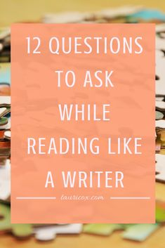Last week, we talked about HOW to read, now let's get down to the nitty gritty. Here's twelve questions to ask yourself while studying your favorite novel.