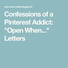 "Confessions of a Pinterest Addict: ""Open When..."" Letters"