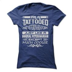 TATTOOED VETERINARIAN - AMAZING T SHIRTS - #cool tee shirts #red sweatshirt. CHECK PRICE => https://www.sunfrog.com/LifeStyle/TATTOOED-VETERINARIAN--AMAZING-T-SHIRTS-Ladies.html?60505
