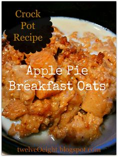 Crockpot Apple Pie Breakfast Oats - This is AMAZING.  I used Old Fashioned Oats and it was admittedly not as good as it would have been with Steel Cut...but AMAZING nonetheless.