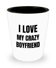 I Love My Crazy Boyfriend Shot Glass Shotglass Funny Gift Idea For Liquor Lover Alcohol 1.5oz! I love it!