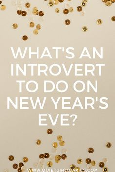 As an introvert, we dread large crowds, so New Year's Eve is not an introvert's dream holiday. However, it can still be fun. Click through for fun ideas. The Quiet Girl Diaries