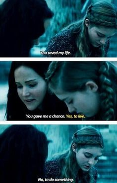 """""""You saved my life. You gave me a chance."""" """"Yes, to live."""" """"No, to do something."""" Loved this part of the trailer. And Prim's hair is pretty awesome too."""