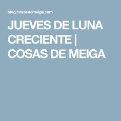JUEVES DE LUNA CRECIENTE | COSAS DE MEIGA