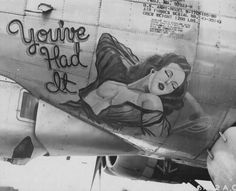 "B-17G Flying Fortress - ""You've Had It"". – http://thepinuppodcast.com  re-pinned this because we are trying to make the pinup community a little bit better."