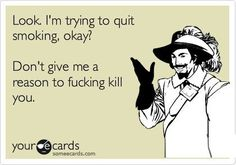 Brittany Williams saved to Things That Speak to I'm trying to quit smoking, okay? Don't give me a reason to fucking kill you. Quit Smoking Quotes, Quit Smoking Motivation, Help Quit Smoking, Giving Up Smoking, Smoking Addiction, Cigarette Addiction, Stop Smoke, Smoking Cessation, Day Plan