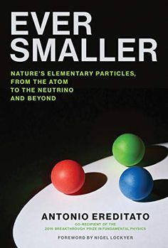 Buy Ever Smaller: Nature's Elementary Particles, From the Atom to the Neutrino and Beyond by Antonio Ereditato, Nigel Lockyer and Read this Book on Kobo's Free Apps. Discover Kobo's Vast Collection of Ebooks and Audiobooks Today - Over 4 Million Titles! Particles Of Matter, Elementary Particle, Particle Accelerator, Higgs Boson, Space Facts, Distinguish Between, String Theory, Quantum Mechanics, Space And Astronomy
