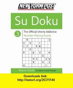 New York Post Sudoku 3  The Official Utterly Addictive Number-Placing Puzzle (New York Post Su Doku) Wayne Gould , ISBN-10: 0060885335  ,  , ASIN: B000G740NU , tutorials , pdf , ebook , torrent , downloads , rapidshare , filesonic , hotfile , megaupload , fileserve