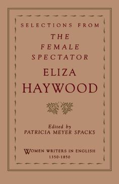 Selections from The Female Spectator (Women Writers in English by Eliza Haywood English Literature, Writers, The Selection, Romantic, Female, 18th Century, Theatre, Books, Articles