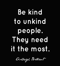 Be kind to unkind people - they need it the most :) Want to see how well you are doing with your nutritional habits? Get your FREE No Obligation Wellness Evaluation TODAY! www.WellnessScore.co.uk