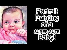 Portrait Painting of a Supercute Baby - YouTube